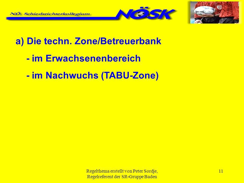 Regelthema erstellt von Peter Sordje, Regelreferent der SR-Gruppe Baden 12 Im Erwachsenenbereich: Der veranstaltende Verein hat Sorge zu tragen, dass für die HM und GM je 1 Betreuerbank für 7-9 Personen (Betreuer/E-SpielerInnen) zur Verfügung steht.