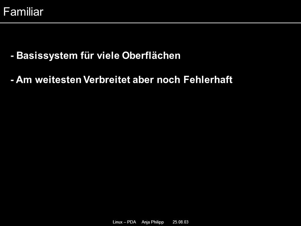 Linux – PDA Anja Philipp 25.08.03 - Basiert auf Qt-Bibliothek - - QT/Embedded ist Framebuffer-basiert Qtopia