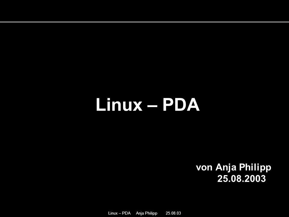 Linux – PDA Anja Philipp 25.08.03 - Harter Konkurrenzkampf und geringe Gewinnspanne - GPL (General Public License) - modernes Betriebssystem - protectet Memory - Multitasking und Multiuser Fähigkeit Warum Linux fuer PDAs