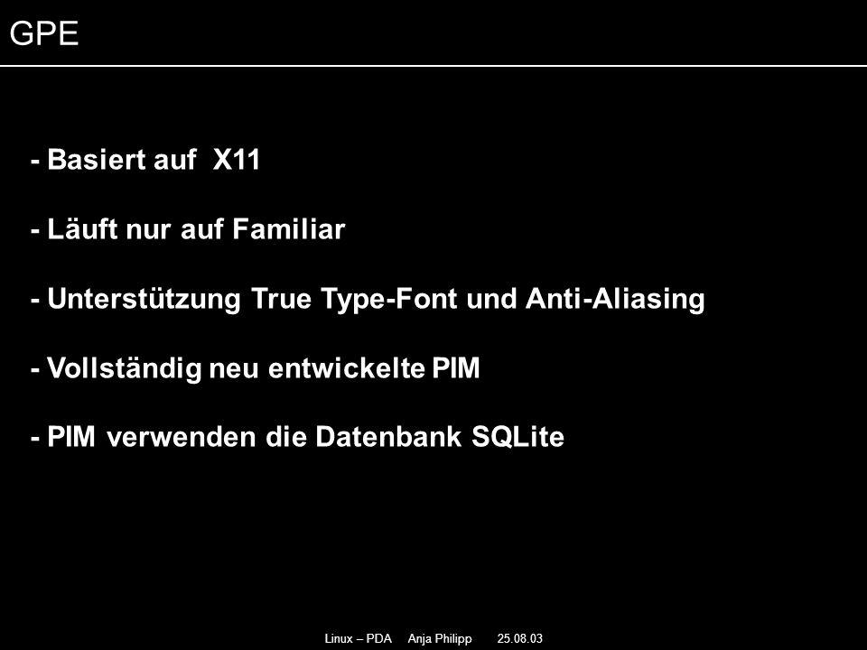 Linux – PDA Anja Philipp 25.08.03 - Ebenfalls viele Applikationen - - Keine synchronisations- Möglichkeit - GPE