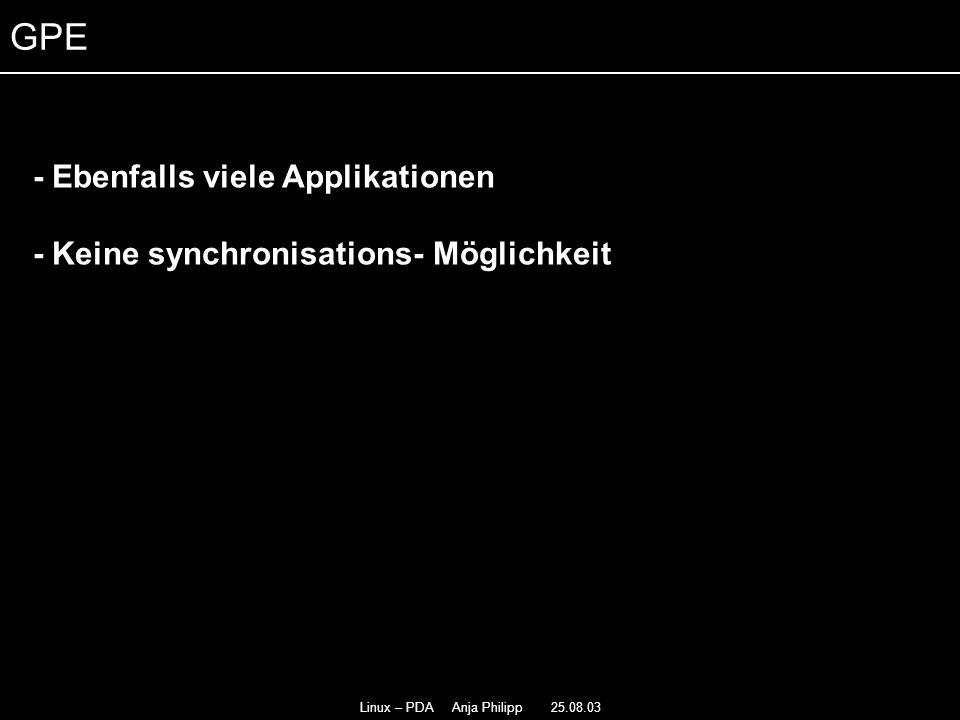 Linux – PDA Anja Philipp 25.08.03 - Viele und kostenlose Applikationen - - Programme laufen sowohl auf Qtopia+ Opie - - Image Viewer - Media Player - Applikationen