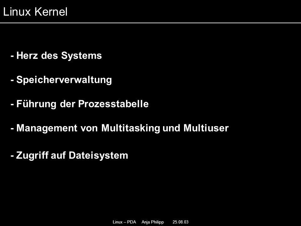 Linux – PDA Anja Philipp 25.08.03 - Modular - - Interessant ab Kernel Version 2.4 - - Memory Technologie Devices - - ramfs und cramfs - ACPI Power Management Linux Kernel