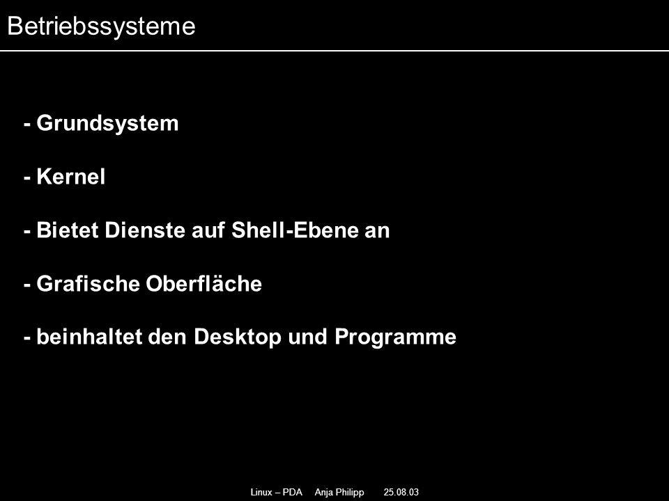 Linux – PDA Anja Philipp 25.08.03 - Unterschiedliche Distributionen - Kernel - Lineo Embedix - Openzaurus - Familiar - Betriebssysteme
