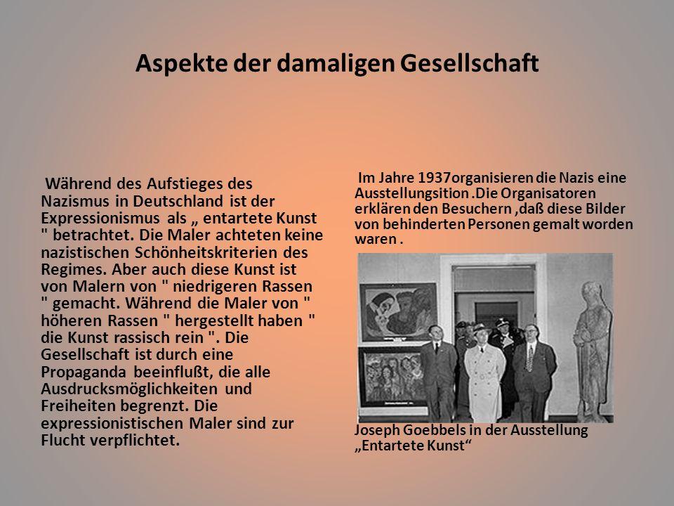 Aspekte der damaligen Gesellschaft Im Jahre 1937organisieren die Nazis eine Ausstellungsition.Die Organisatoren erklären den Besuchern,daß diese Bilder von behinderten Personen gemalt worden waren.