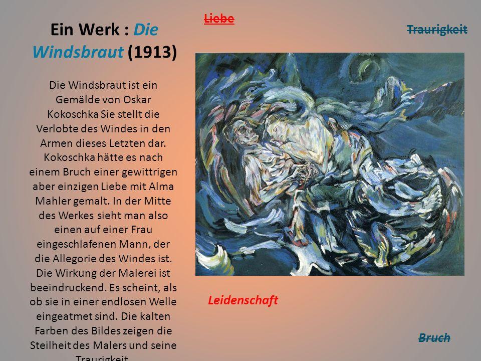 Ein Werk : Die Windsbraut (1913) Die Windsbraut ist ein Gemälde von Oskar Kokoschka Sie stellt die Verlobte des Windes in den Armen dieses Letzten dar.