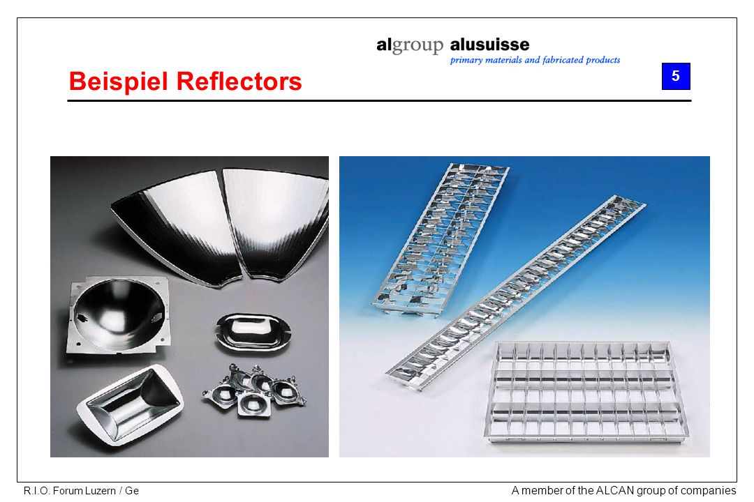 A member of the ALCAN group of companies R.I.O. Forum Luzern / Ge Beispiel Reflectors 5