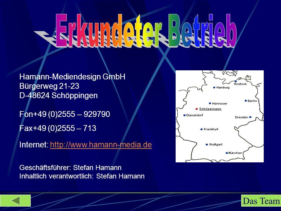 Hamann-Mediendesign GmbH Bürgerweg 21-23 D-48624 Schöppingen Fon+49 (0)2555 – 929790 Fax+49 (0)2555 – 713 Geschäftsführer: Stefan Hamann Inhaltlich verantwortlich: Stefan Hamann Internet: http://www.hamann-media.dehttp://www.hamann-media.de Das Team