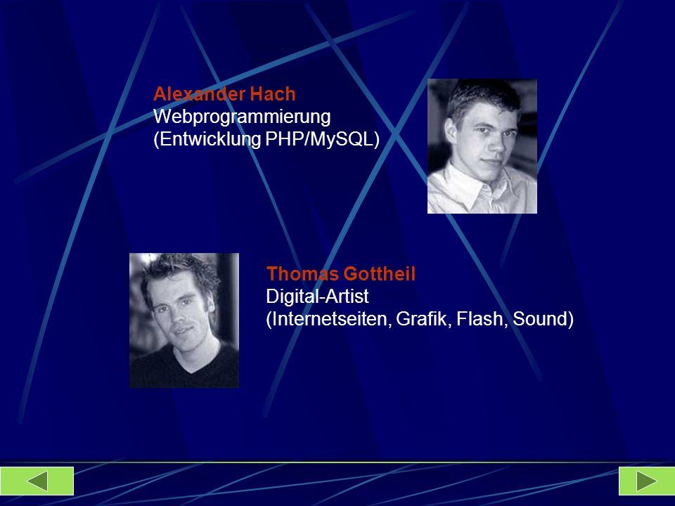 Alexander Hach Webprogrammierung (Entwicklung PHP/MySQL) Thomas Gottheil Digital-Artist (Internetseiten, Grafik, Flash, Sound)
