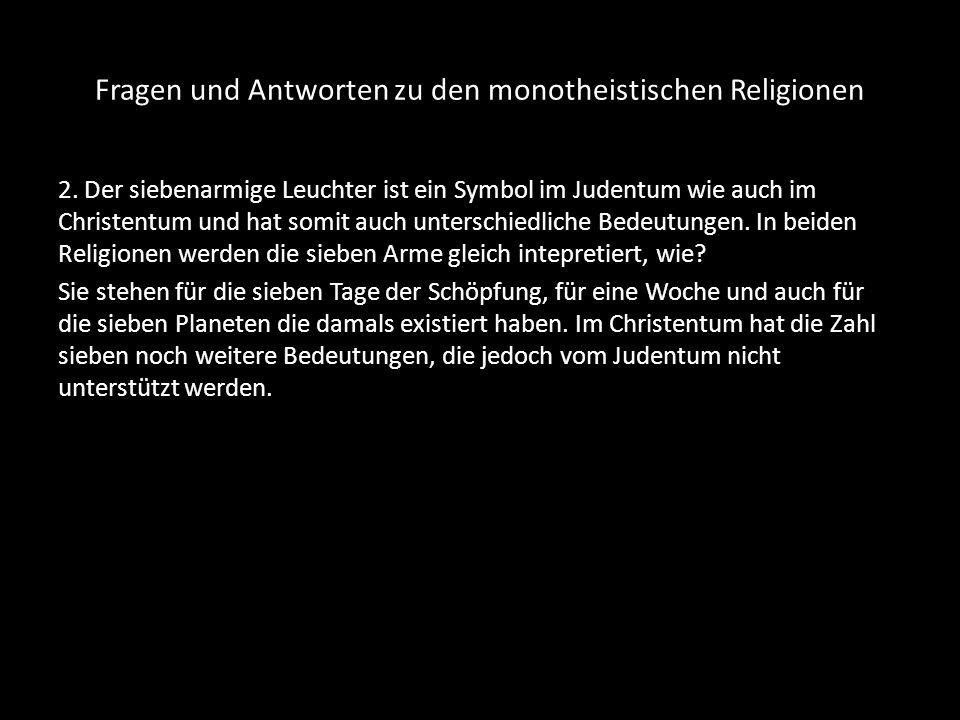 Fragen und Antworten zu den monotheistischen Religionen 3.Wieso hängen die Juden eine Mezuza an die Eingangstüre.