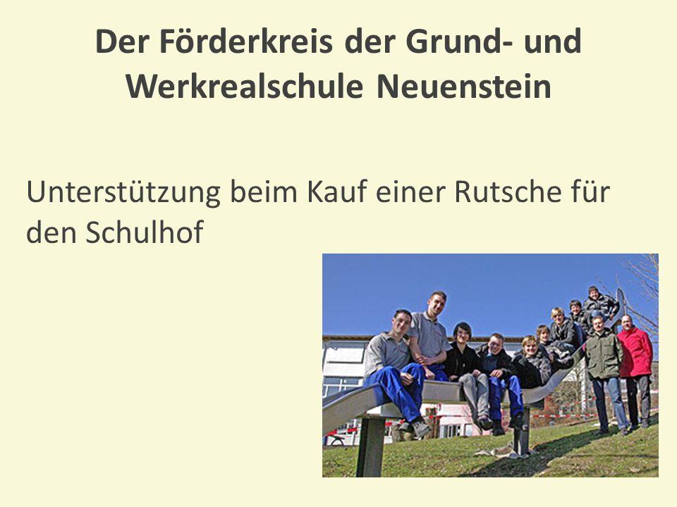 Der Förderkreis der Grund- und Werkrealschule Neuenstein Weitere Projekte werden folgen, wenn...