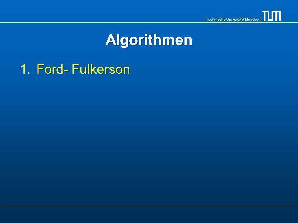 Technische Universität München Ford- Fulkerson Algorithmus 1.Der Algorithmus sucht einen Pfad (Erweiterungspfad) vom Start- zum Zielknoten im Restnetzwerk G.