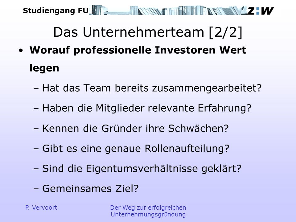 Studiengang FU P.VervoortDer Weg zur erfolgreichen Unternehmungsgründung Persönlichkeit, Sach- u.