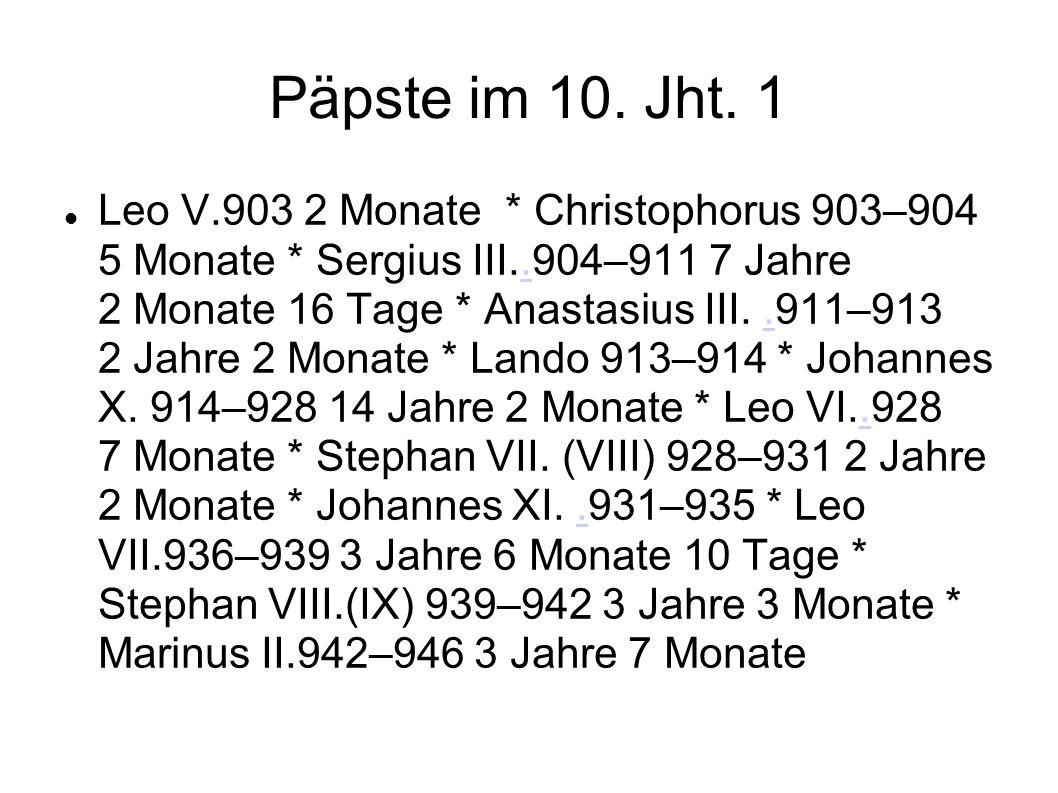 Päpste im 10.Jht. 2 Agapitus II. 946–955 9 Jahre 7 Monate * Johannes XII.