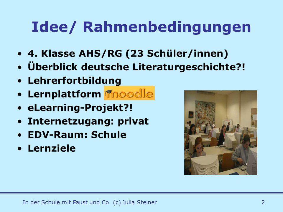In der Schule mit Faust und Co (c) Julia Steiner3 Projektplanung Zeitrahmen: 3 Wochen Blended-learning Schule: Text-Lektüre+ Organisatorisches Hausübungen: online- Arbeitsaufgaben Bewertung 5-Phasen-Modell: G.