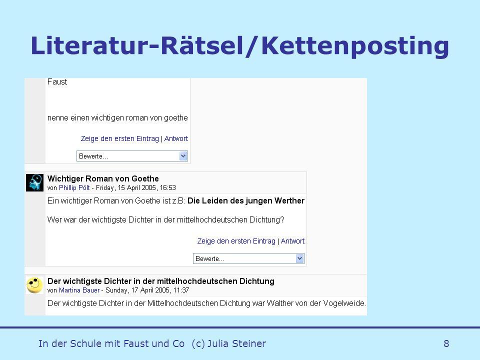 In der Schule mit Faust und Co (c) Julia Steiner9 Arbeitsaufgaben Woche 3 -Lüge oder Wahrheit: Kettenposting -Literatur-ABC: Glossar -Chatroom Vierce: Rollenchat -WIKI