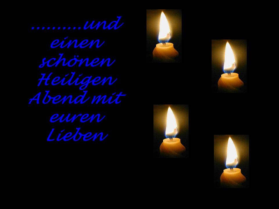 ..........und einen schönen Heiligen Abend mit euren Lieben