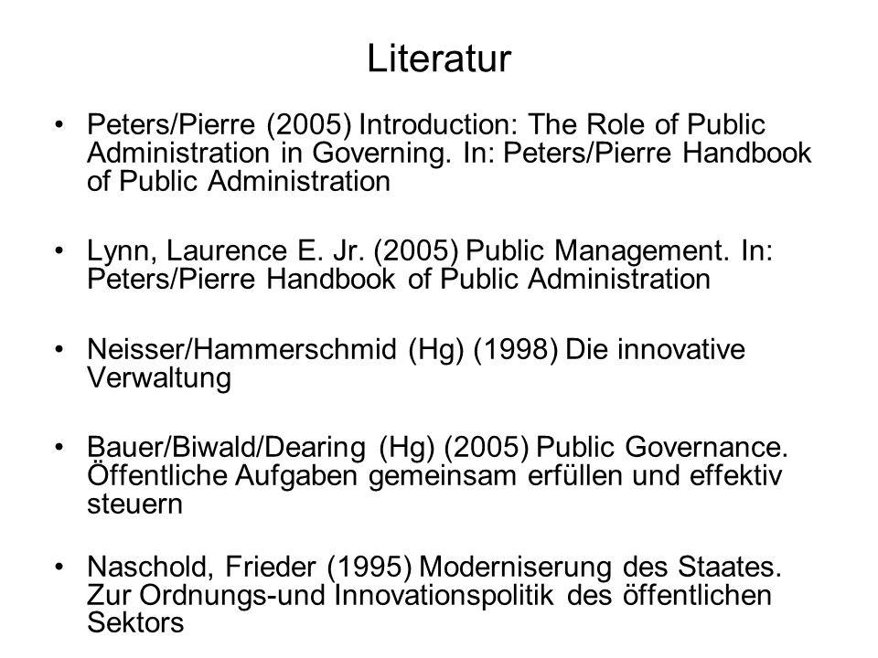 Literatur Clark/Newman (1997) The Managerial State Bogumil/Jann (2000) Modernisierung des Staates Machura Stefan (2005) Politik und Verwaltung Bogumil/Jann/Nullmeier (Hg) (2006) Politik und Verwaltung Schuppert/Zürn (Hg) (2008) Governance in einer sich wandelnden Welt Kuhlmann/Bogumil/Wollmann (Hg) (2004) Leistungsmessung und –vergleich in Politik und Verwaltung