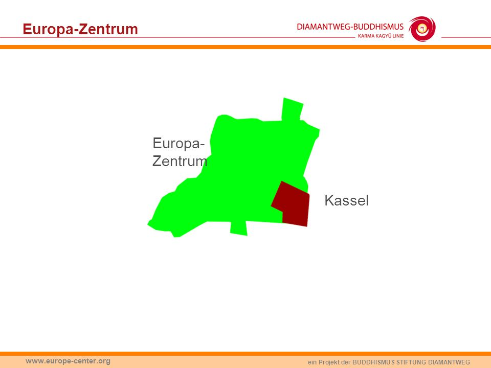 ein Projekt der BUDDHISMUS STIFTUNG DIAMANTWEG www.europe-center.org Europa-Zentrum Hamburg Kassel Europa- Zentrum
