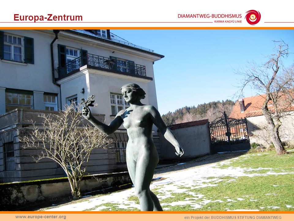 ein Projekt der BUDDHISMUS STIFTUNG DIAMANTWEG www.europe-center.org Europa-Zentrum