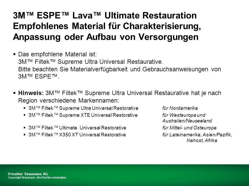 3M ESPE Lava Ultimate Restauration Einsetzen Straumann ® CARES ® -Versorgungen aus 3M ESPE Lava Ultimate Versorgungen können mit adhäsivem oder selbstadhäsivem Kompositzement eingesetzt werden.