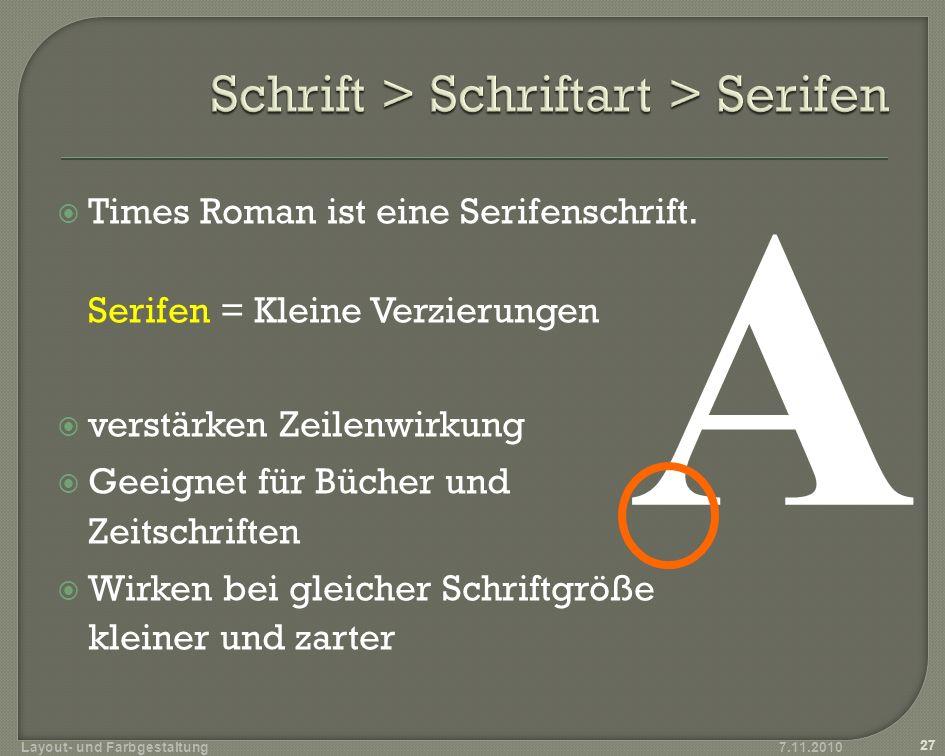 Arial ist eine serifenlose Schrift = Groteskschrift Klar, ohne Verzierungen bessere Lesbarkeit bei Schlagworten für Bildschirme und Präsentationen A 28 Layout- und Farbgestaltung7.11.2010