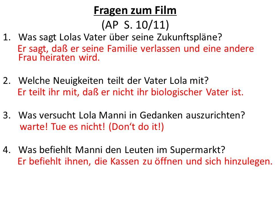 Fragen zum Film (AP S.10/11) 5.Was fragt Manni Lola, als sie ankommt.