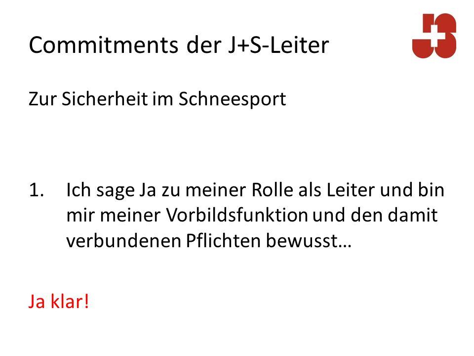 Commitments der J+S-Leiter Zur Sicherheit im Schneesport 2.Ich kenne die SKUS- und FIS-Regeln und verhalte mich danach… Ja klar!