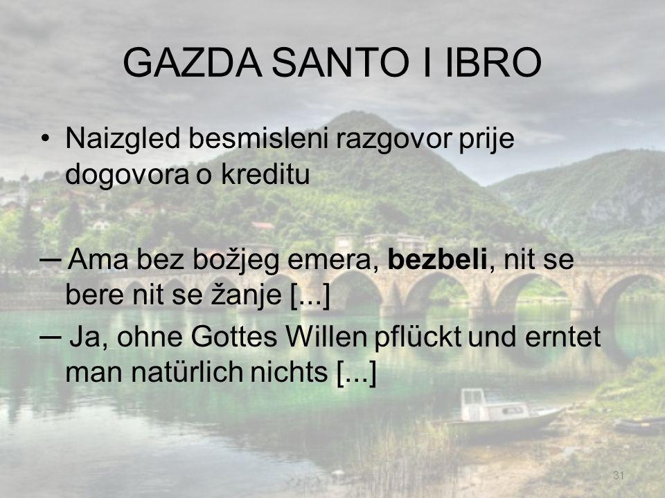 GAZDA SANTO I IBRO E, je li pravo ovako i jel ' ti slatko, Ibraga.