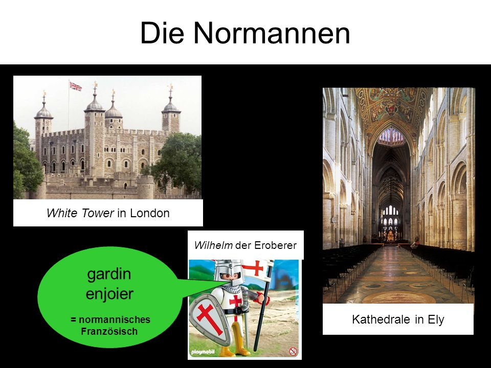 Die Normannen Wilhelm der Eroberer White Tower in London Kathedrale in Ely gardin enjoier = normannisches Französisch