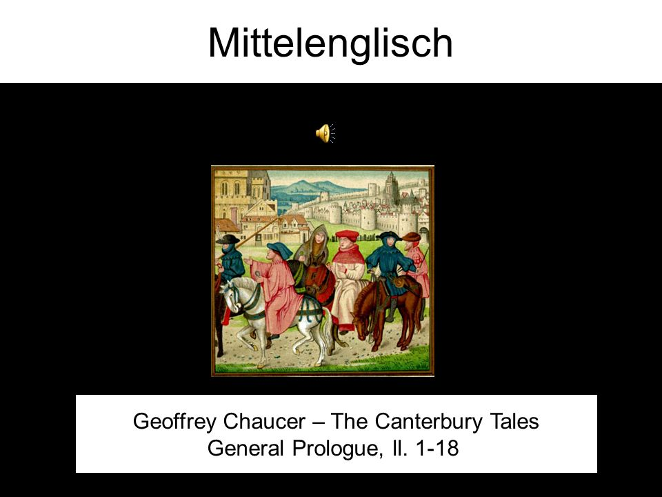 Mittelenglisch Geoffrey Chaucer – The Canterbury Tales General Prologue, ll. 1-18