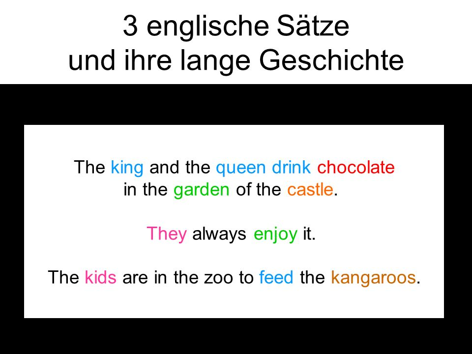 3 englische Sätze und ihre lange Geschichte The king and the queen drink chocolate in the garden of the castle.