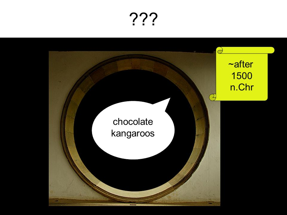 ??? chocolate kangaroos ~after 1500 n.Chr