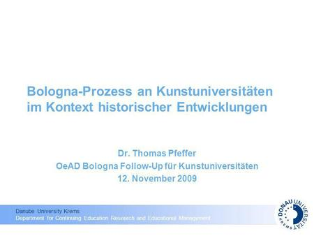 Danube University Krems Department for Continuing Education Research and Educational Management Bologna-Prozess an Kunstuniversitäten im Kontext historischer.