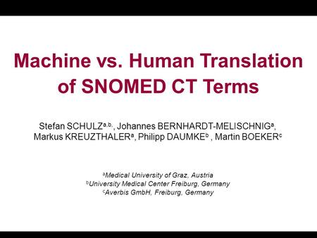 A Medical University of Graz, Austria b University Medical Center Freiburg, Germany c Averbis GmbH, Freiburg, Germany Machine vs. Human Translation of.