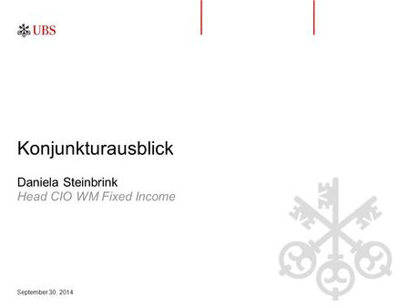 September 30, 2014 Head CIO WM Fixed Income Daniela Steinbrink Konjunkturausblick.