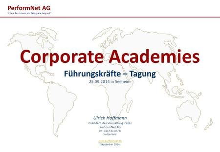 PerformNet AG Where Benchmarks and Ratings are designed™ Corporate Academies Führungskräfte – Tagung 25.09.2014 in Seeheim Ulrich Hoffmann Präsident des.