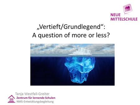 """Vertieft/Grundlegend"": A question of more or less? Tanja Westfall-Greiter."