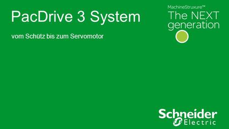 PacDrive 3 System vom Schütz bis zum Servomotor. Schneider Electric 2 - Machine Solutions – PacDrive3 System ●Bulleted text level one ●Level two ●Level.