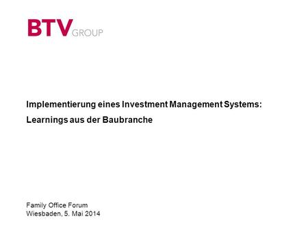 Implementierung eines Investment Management Systems: Learnings aus der Baubranche Family Office Forum Wiesbaden, 5. Mai 2014 13 72 121 51 102 153 111 141.