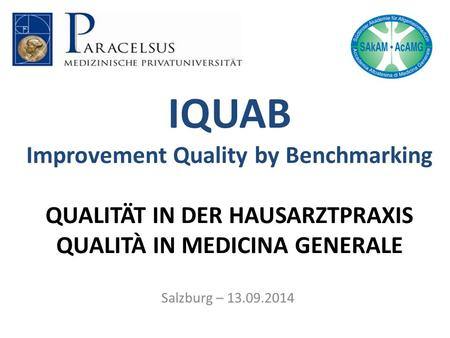 IQUAB Improvement Quality by Benchmarking QUALITÄT IN DER HAUSARZTPRAXIS QUALITÀ IN MEDICINA GENERALE Salzburg – 13.09.2014.