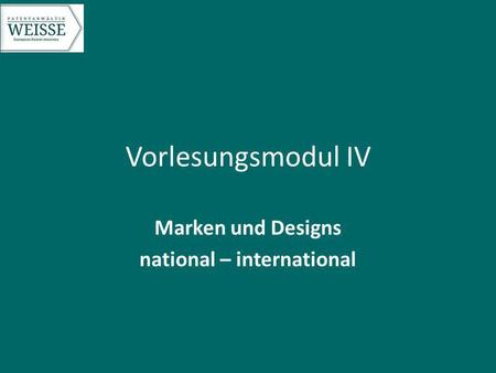Vorlesungsmodul IV Marken und Designs national – international.