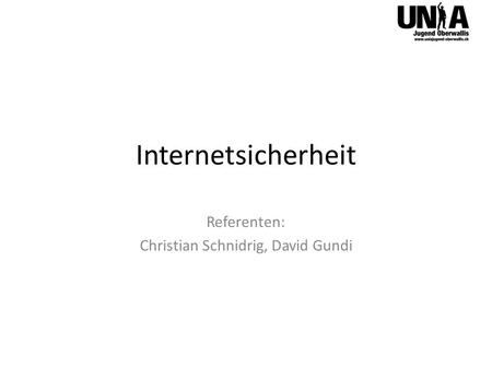 Internetsicherheit Referenten: Christian Schnidrig, David Gundi.