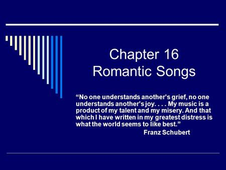 "Chapter 16 Romantic Songs ""No one understands another's grief, no one understands another's joy.... My music is a product of my talent and my misery. And."