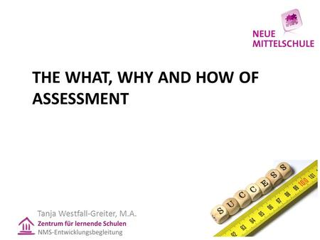 THE WHAT, WHY AND HOW OF ASSESSMENT Tanja Westfall-Greiter, M.A.