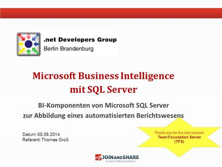 Thank you for the last session Team Foundation Server (TFS) Microsoft Business Intelligence mit SQL Server BI-Komponenten von Microsoft SQL Server zur.