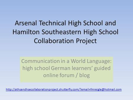 Arsenal Technical High School and Hamilton Southeastern High School Collaboration Project Communication in a World Language: high school German learners'