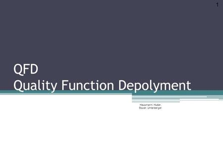 QFD Quality Function Depolyment Hausmann, Huber, Stuxer, Unterberger 1.