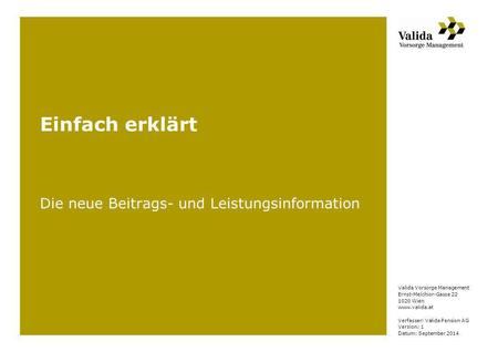 Valida Vorsorge Management Ernst-Melchior-Gasse 22 1020 Wien www.valida.at Verfasser: Valida Pension AG Version: 1 Datum: September 2014 Einfach erklärt.