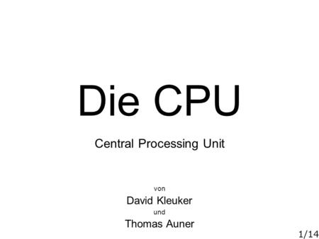 1/14 Die CPU Central Processing Unit von David Kleuker und Thomas Auner.