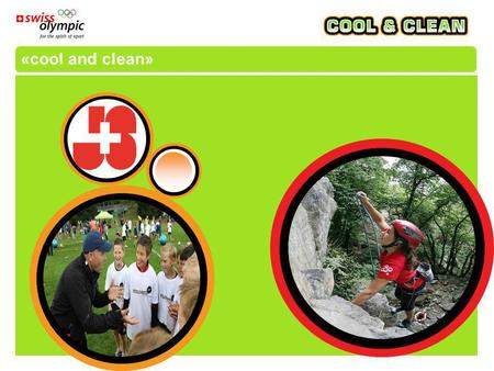 «cool and clean». www.spiritofsport.ch «cool and clean» - starke Trägerschaft  Die Trägerschaft von «cool and clean» setzt sich aus dem Bundesamt für.